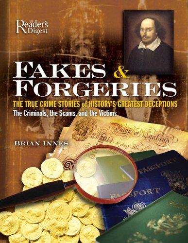 """""""Fakes and Forgeries: The True Crime Stories of History's Greatest Deceptions: The Criminals, the Scams, and the Victims"""", Brian Innes"""
