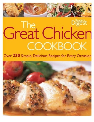 """""""The Great Chicken Cookbook: Over 230 Simple, Delicious Recipes for Every Occasion"""", Editors of Reader's Digest"""