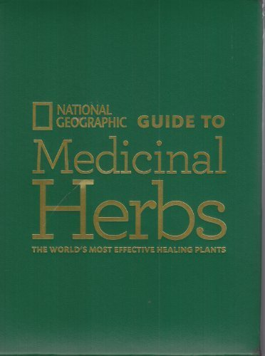 """National Geographic Guide to Medicinal Herbs (The World's Most Effective Healing Plants), """"David Kiefer, M.D., Tieraona Low Dog, M.D., Steven Foster, Rebecca Johnson"""""""