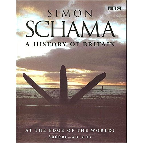 A HISTORY OF BRITAIN:AT THE EDGE OF THE WORLD? 3000BC-AD1603, SCHAMA SIMON