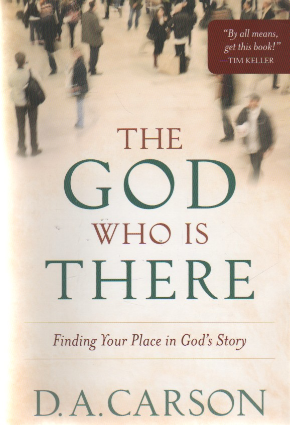 """The God Who Is There: Finding Your Place in God's Story, """"Carson, D. A."""""""