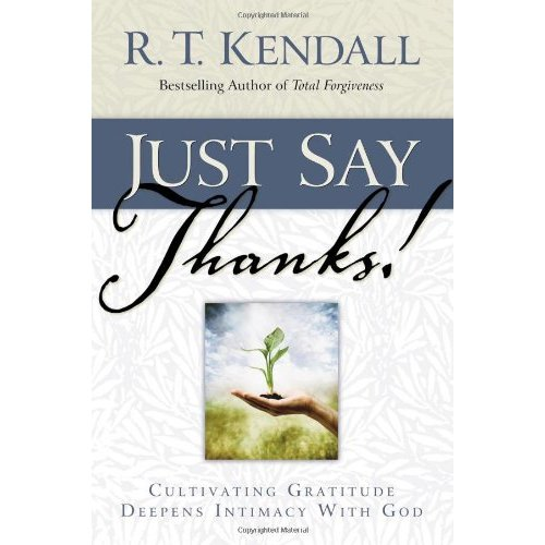 "Just Say Thanks: Cultivating Gratitude Deepens Intimacy With God, ""Kendall, R.T."""