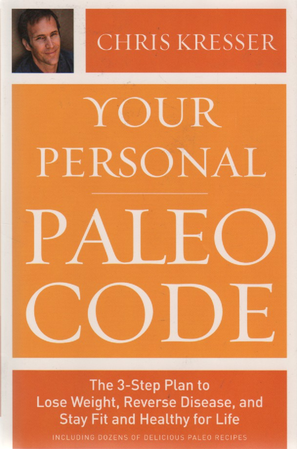 """Your Personal Paleo Code: The 3-Step Plan to Lose Weight, Reverse Disease, and Stay Fit and Healthy for Life"", ""Kresser, Chris"""