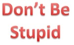 dont be stupid 2