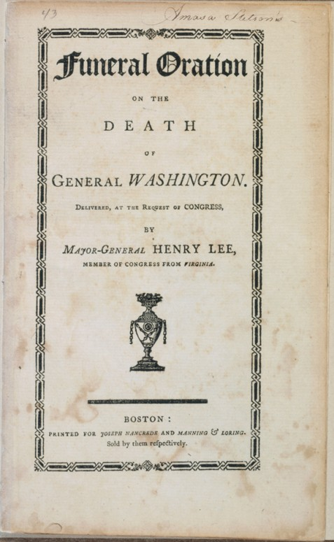 Henry Lee, Funeral oration on the death of General Washington (Boston: Printed for Joseph Nancrede and Manning & Loring, 1800).