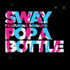 Pop A Bottle - Sway ft. Donae