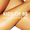 Just A Little Bit - Kids Of 88, Single slick