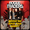 Would You Raise Your Hands - Rogue Traders