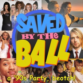 Saved By The Ball: a '90s Party, beotch!