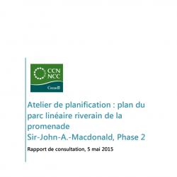 Atelier de planification: plan du parc linéaire riverain de la promenade Sir-John-A.-Macdonald, Phase 2 - Rapport de consultation 2015