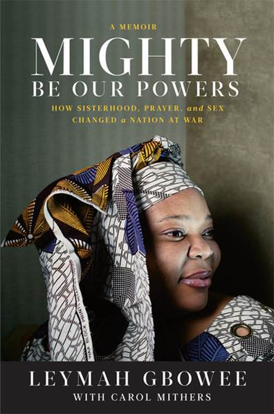 life changing books - Mighty be our powers by Leymah Gbowee