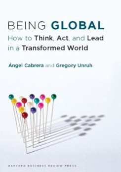 global growth mindset -Being Global: How to Think, Act and Lead in a Transformed World by Angela Cabrera and Gregory Unruh