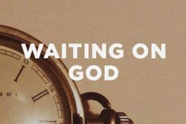 Psalm 130: How to Wait on God Well