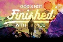 God's Not Finished With You Yet!