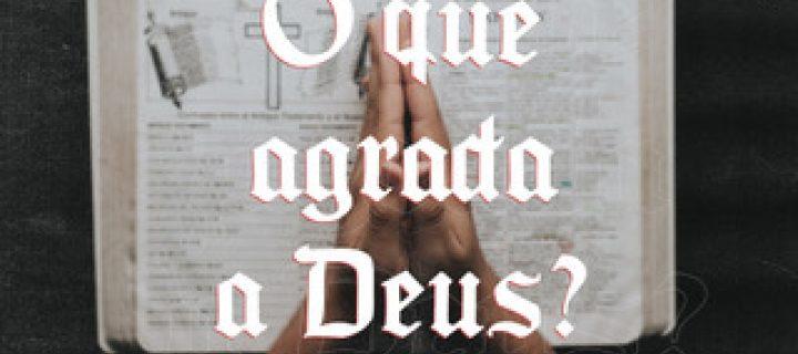 O Que Agrada A Deus?