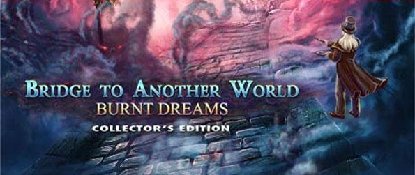 Bridge to Another World: Burnt Dreams - Save your brother from the mists as you enter a realm of amazing creatures and dark magics.