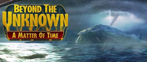 Beyond the Unknown: A Matter of Time - Travel through time in a fantastic new adventure.