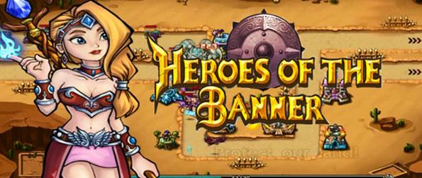 Heroes of the Banner - Cute, funny and sexy with a good taste for those who love strategy and tower defense games.