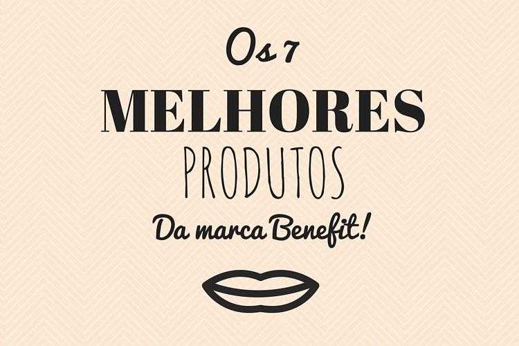 os-melhores-produtos-da-marca-benefit