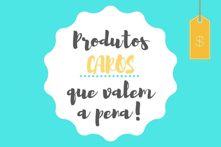 Produtos-CAROS-QUE-VALEM-APENA