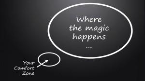 La magie se trouve en dehors de votre zone de confort