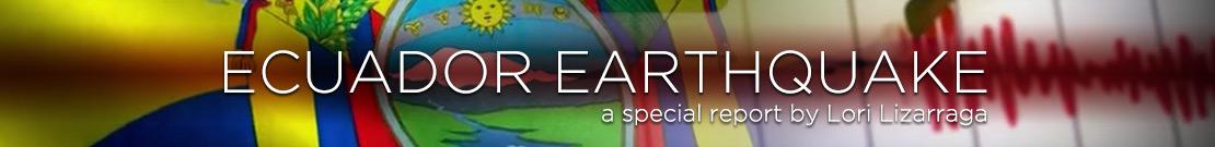 Ecuador Earthquake - A 17 News special by Lori Lizarraga