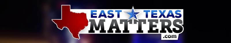 EastTexasMatters