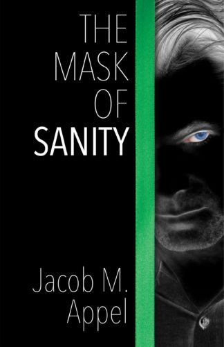 "This book cover image released by The Permanent Press shows ""The Mask of Sanity,"" by Jacob M. Appel. (The Permanent Press via AP)"