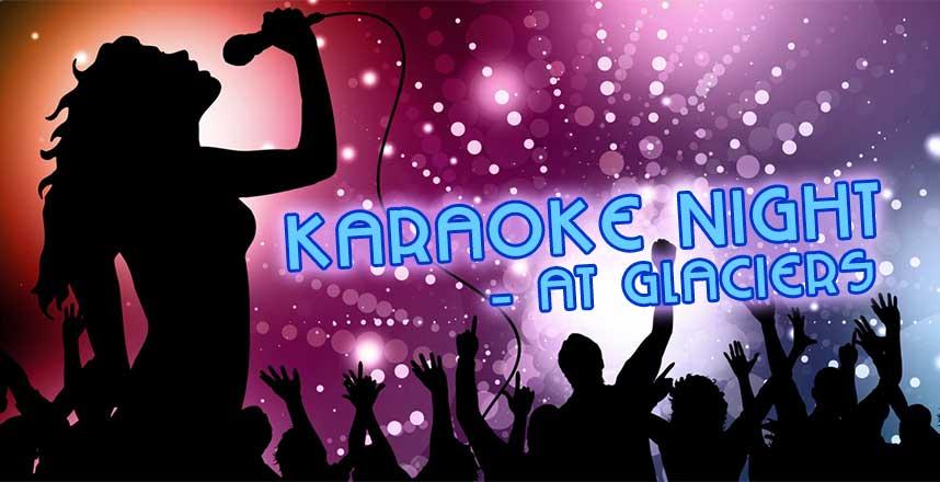 Karaoke Night at Glaciers