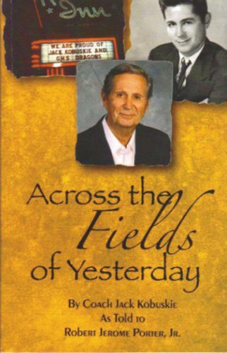 The front cover of the Bob Porter's autobiography on Jack Kobuskie 'Across the Fields of Yesterday.'