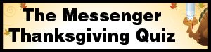 The Messenger Thanksgiving Quiz