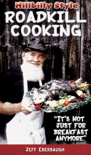 """Image Provided """"Volume III Hillbilly Style Roadkill Cooking – 'It's Not for Breakfast Anymore'"""" is the third book of humorous poems and recipes from Jeff """"The Roadkill Man"""" Eberbaugh of Elizabeth. The self-published book was released in April."""