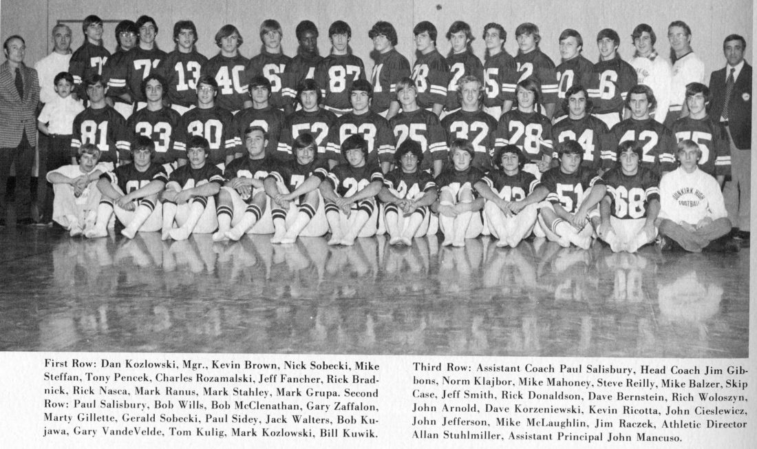 Submitted Photo: The Dunkirk High School football team gave DHS fans plenty to cheer about in the 1974 season. The Marauders rolled to their most successful season since 1935 with an 8-1 record. Undefeated in their regular season contests, the team chose to put it on the line against Western New York's number one ranked DeSales of Lockport team. Though DeSales emerged the 20-12 victor in that hard-fought contest, the pride that the student body felt after their team's impressive season remained as high as it has been in 39 years of DHS football. Pride rose higher when Mike Balzer, John Cieslewicz and Rick Donaldson were chosen for the all-state squad. Regular season wins came against Cleveland Hill, 33-0; Jamestown, 13-8; Wellsville, 27-22; Fredonia, 29-22; Salamanca, 19-7; Olean, 21-0; Southwestern, 19-0; and Clarence, 14-0. Pictured in the first row from left: Manager Dan Kozlowski,  Kevin Brown, Nick Sobecki, Mike Steffan, Tony Pencek, Charles Rozumalski, Jeff Fancher, Rick Bradnick, Rick Nasca, Mark Ranus, Mark Stahley and Mark Grupa. Second row: Paul Salisbury, Bob Wills, Bob McClenathan, Gary Zaffalon, Marty Gillette, Gerald Sobecki, Paul Sidey, Jack Walters, Bob Kujawa, Gary Vandevelde, Tom Kulig, Mark Kozlowski and Bill Kuwik. Third row: Assistant Coach Paul Salisbury, Head Coach Jim Gibbons, Norm Klajbor, Mike Mahoney, Steve Reilly, Mike Balzer, Skip Case, Jeff Smith, Rick Donaldson, Dave Bernstein, Rich Woloszyn, John Arnold, Dave Korzeniewski, Kevin Ricotta, John Cieslewicz, John Jefferson, Mike McLaughlin, Jim Raczek, Athletic Director Allan Stuhlmiller and Assistant Principal John Mancuso.