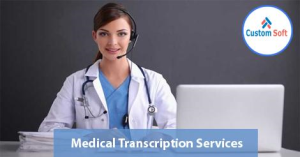 Best Medical Transcription Software by CustomSoft
