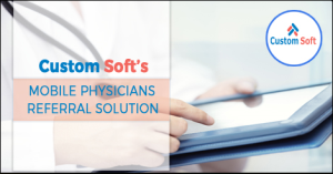 Mobile physician Referral Solution by CustomSoft