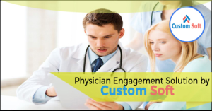 Physician Engagement Solution by CustomSoft