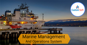 Customized Software by CustomSoft  for Marine Operations and Management