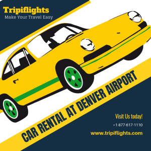 Rent Your Car in Simple and Easy Steps at Denver Airport - Tripiflights!!!