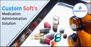 Best Medication Administration Solution by CustomSoft
