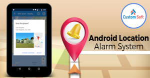 Android Location Alarm System developed by CustomSoft