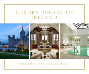 luxury breaks to Ireland