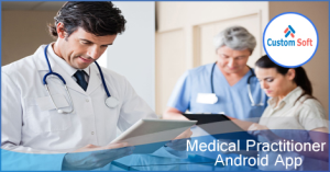 Medical practitioner Android App by CustomSoft