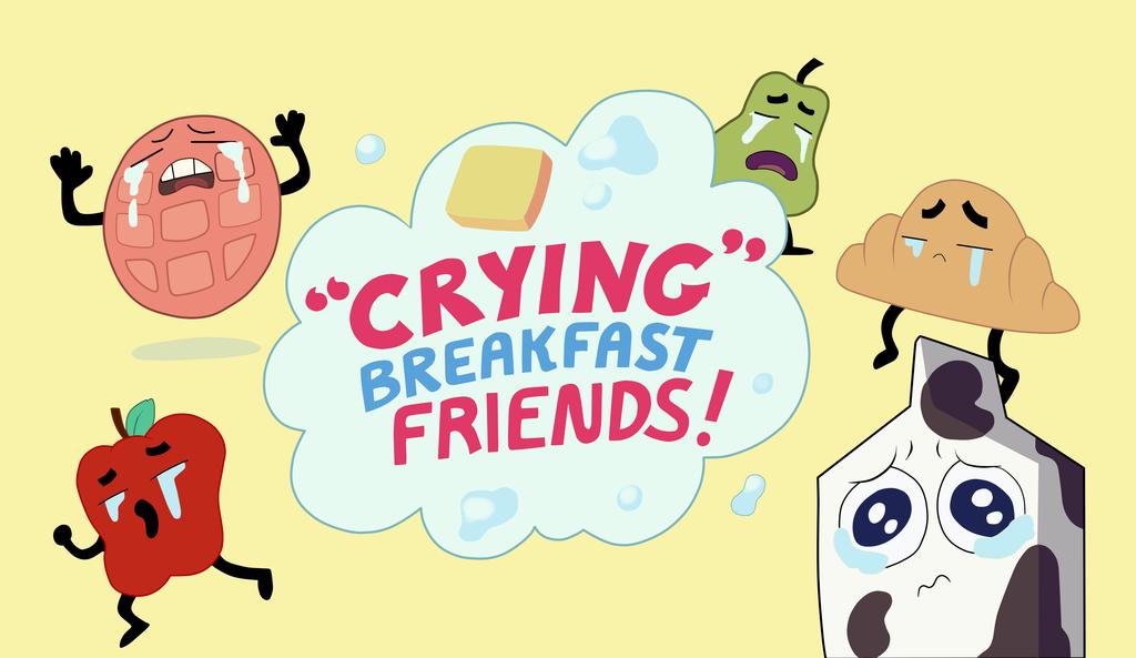 Crying breakfast friends   by sweetkarleeta d84j65d