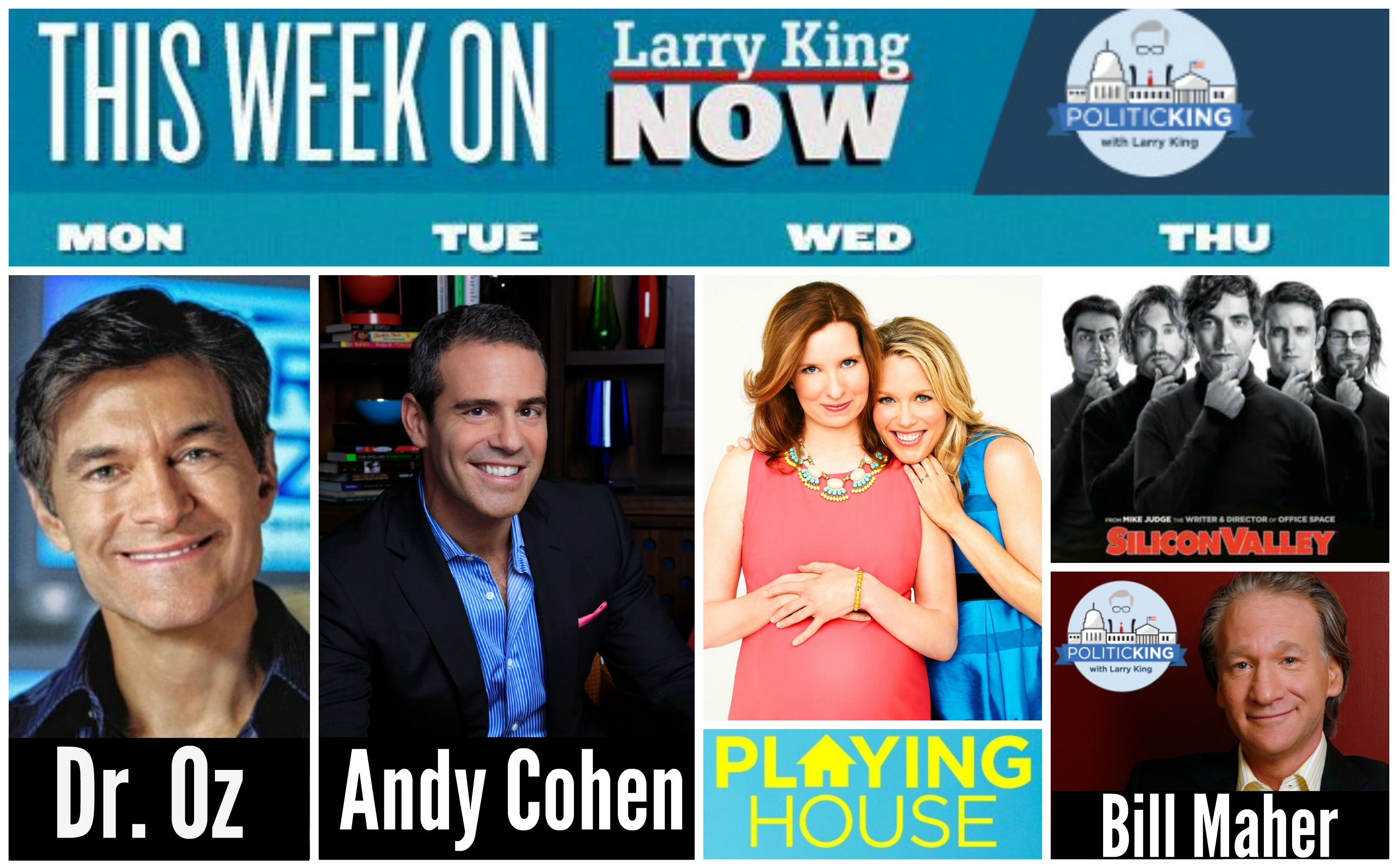 This Week on 'Larry King Now' - Dr. Oz, Andy Cohen, Playing House Cast, Silicon Valley HBO cast & PoliticKING with Bill Maher