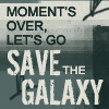 "A text graphic that reads, ""Moment's Over, Let's Go Save the Galaxy"""