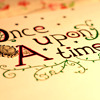 "calligraphy with text ""Once upon a time"", flourished and embellished"