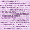 Bruce/Wally, Catman/Deadshot, Puck/Kurt, Sam/Dean, Nathan/Jack, Harry/Eggsy, Dick/Slade, Spike/Xander, Arthur/Eames, John/Rodney, Steve/Tony, Peter/Neal, Derek/Stiles, Steve/Bucky, Hannibal/Will (icon is still several pairings short of my full quota)