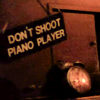 Don't Shoot Piano Player