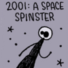 "Stick figure of woman with bubble around head, text: ""2001: A Space Spinster"""