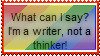 "A multi-colored stamp with the words ""What can I say? I'm a writer, not a thinker!"""